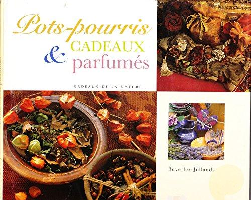Pots-pourris et cadeaux parfumés : Recettes traditionnelles à base de plantes aromatiques (Cadeaux de la nature)