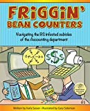 Friggin' Bean Counters: Navigating the BS infested cubicles of the Accounting department