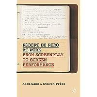 Robert De Niro at Work: From Screenplay to Screen Performance (Palgrave Studies in Screenwriting)