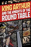 King Arthur and the Knights of the Round Table: A Graphic Novel (Graphic Revolve: Common Core Editions)