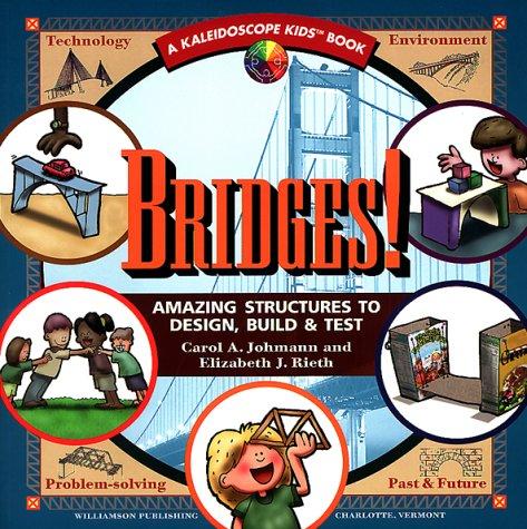Bridges: Amazing Structures to Design, Build & Test: Amazing Structures to Design, Build and Test (Kaleidoscope Kids) (Bridge Design Kinder)