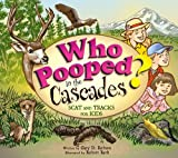 Who Pooped in the Cascades?: Scat and Tracks for Kids by Gary D. Robson (2013-08-06)