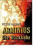 Arminius: Die Rückkehr - Peter Harms