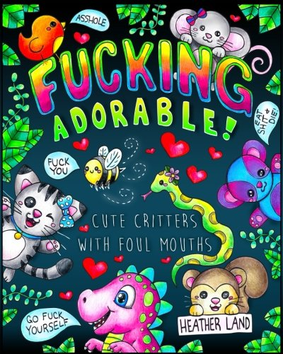 Fucking Adorable - Cute Critters with foul Mouths: Sweary Adult Coloring Book por Heather Land