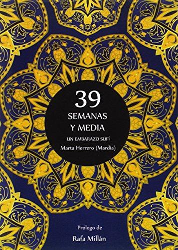 Descargar Libro 39 SEMANAS Y MEDIA. UN EMBARAZO SUFÍ (Sufismo) de MARTA HERRERO (MARDÍA)
