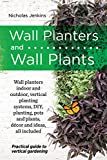 Wall Planters and Wall Plants: Practical Guide to Vertical Gardening