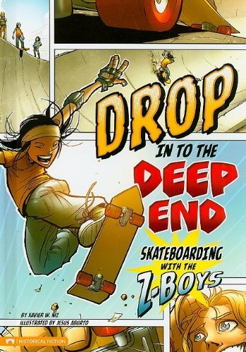 drop-in-to-the-deep-end-skateboarding-with-the-z-boys-historical-fiction-by-xavier-w-niz-2009-09-01