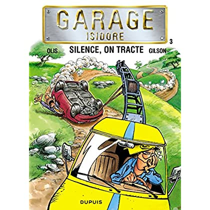 Garage Isidore - tome 3 - SILENCE,ON TRACTE