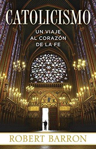 Catolicismo: Un Viaje Al Corazon de La Fe por Robert Barron