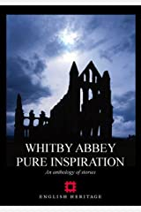 Whitby Abbey - Pure Inspiration: An Anthology of Stories Kindle Edition