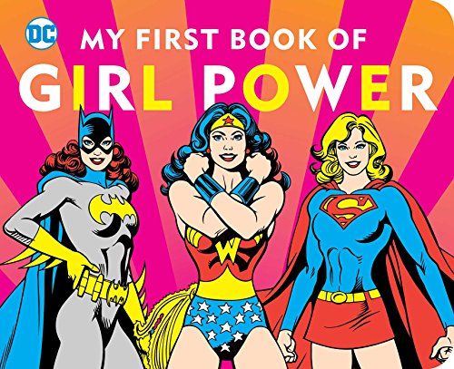 DC SUPER HEROES: MY FIRST BOOK OF GIRL POWER 61PWvMqIiLL