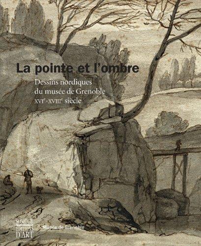 La pointe et l'ombre : Dessins nordiques du musée de Grenoble XVIe-XVIIIe siècle