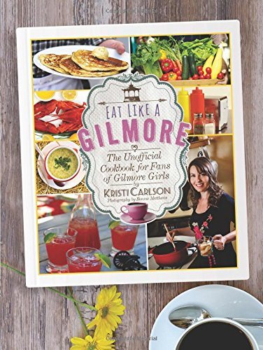 eat-like-a-gilmore-the-unofficial-cookbook-for-fans-of-gilmore-girls