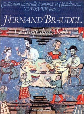 Civilisation matérielle, économie et capitalisme, XVe-XVIIIe siècle Tome 3 : Le Temps du Monde par Fernand Braudel