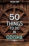 50 things to do in Odisha (50 Things (Discover India) Book 13)