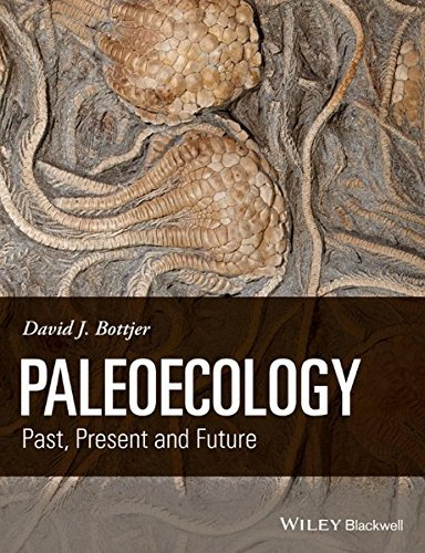 Paleoecology: Past, Present and Future by David J. Bottjer (2016-04-12)