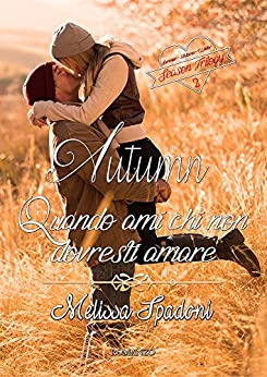 Autumn- Quando Ami Chi Non Dovresti Amare (The Season Trilogy Vol. 2) di [Spadoni, Melissa]