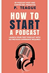 How To Start A Podcast: Launch A Podcast For Free With No Previous Experience Paperback