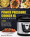 The Complete Power Pressure Cooker XL Cookbook: 150 Quick and Easy Recipes For You and Your Family