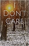 I Don't Care: The Reality of Who You Are