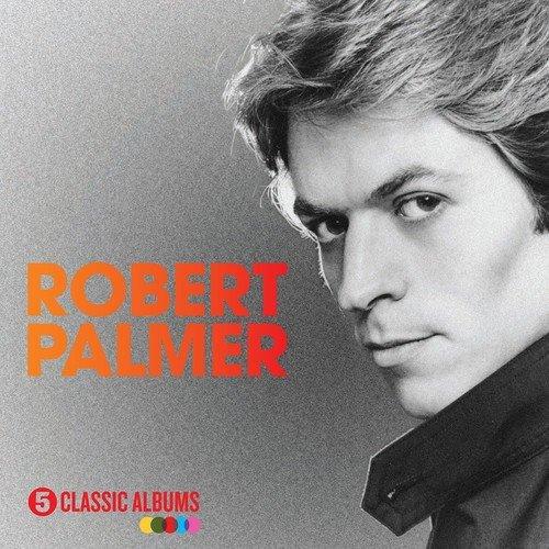 5 Classic Albums - Robert Palmer
