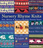 Nursery Rhyme Knits: Hats, Mittens and Scarves with Kid's Favourite Verses