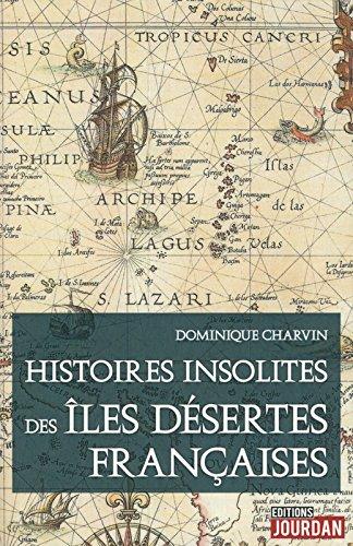 Histoires insolites des îles désertes Françaises