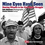 Mine Eyes Have Seen: Bearing Witness to the Struggle for Civil Rights