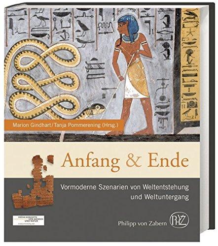 Anfang und Ende: Vormoderne Szenarien von Weltentstehung und Weltuntergang (Zaberns Bildbände zur Archäologie)