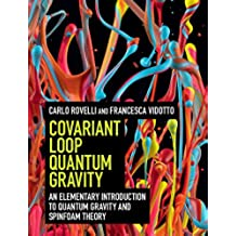 Covariant Loop Quantum Gravity: An Elementary Introduction to Quantum Gravity and Spinfoam Theory (Cambridge Monographs on Mathematical Physics) (English Edition)