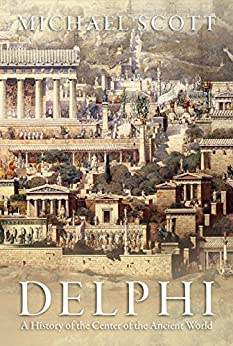 Delphi: A History of the Center of the Ancient World von [Scott, Michael]