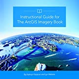 Instructional Guide for the Arcgis Imagery Book (Arcgis Books)