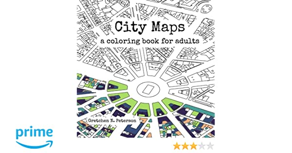 City Maps A Coloring Book For Adults Amazoncouk Gretchen N Peterson 9780692670934 Books