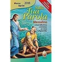 Sulla tua parola. Messalino marzo-aprile 2018. Letture della messa commentate per vivere la parola di Dio