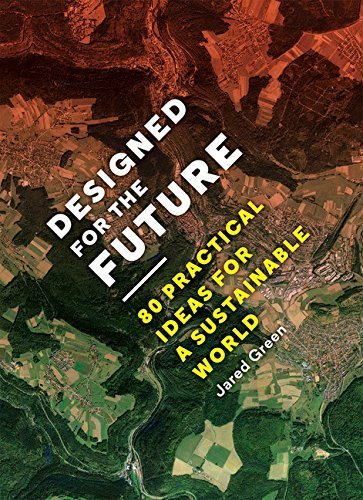 Designed for the Future: 80 Practical Ideas for a Sustainable World by Jared Green (14-Apr-2015) Paperback