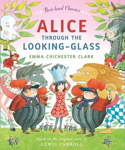 Alice Through the Looking Glass (Best-loved Classics) by Emma Chichester Clark (Adapter, Illustrator), Lewis Carroll (Original Author) (5-Jun-2014) Paperback