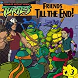 Friends Till the End! (Teenage Mutant Ninja Turtles (8x8))