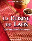 La cuisine du Laos: Plus de 100 recettes illustrées pas à pas
