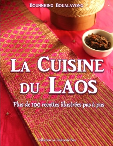 La cuisine du Laos: Plus de 100 recettes illustrées pas à pas par Bounnhing Boualavong