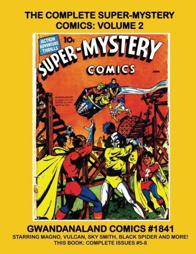 The Complete Super-Mystery Comics: Volume 2: Gwandanaland Comics #1841 --- Starring The Black Spider, Magno The Magnetic Man, Sky Smith and Much More! (Ace Magnetics)