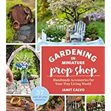 The Gardening in Miniature Prop Shop: Handmade Accessories for Your Tiny Living World (English Edition)
