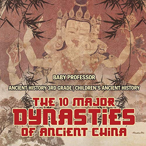 The 10 Major Dynasties of Ancient China - Ancient History 3rd Grade   Children's Ancient History