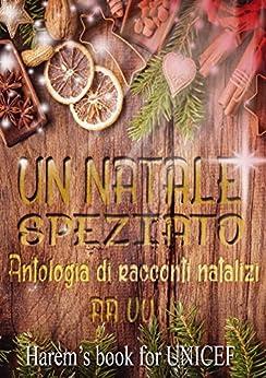 Un Natale speziato: Antologia di racconti natalizi di [VV., AA.]