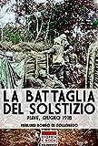 La battaglia del solstizio: Piave, Giugno 1918 (Italia Storica Ebook Vol. 23)