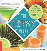 The Tipsy Vegan: 75 Boozy Recipes to Turn Every Bite into Happy Hour