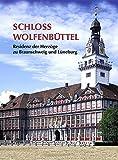 Schloss Wolfenbüttel: Residenz der Herzöge zu Braunschweig und Lüneburg - Hans H Grote