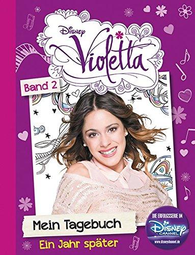 Disney Violetta Mein Tagebuch Band 2: Ein Jahr später