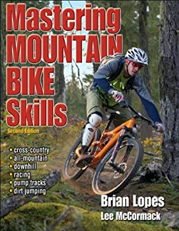 Mastering Mountain Bike Skills - 2nd Edition von [Lopes, Brian, McCormack, Lee]