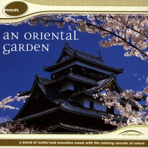 An Oriental Garden: A Blend Of Restful And Evocative Music With The Relaxing Sou by Various Artists (1997-11-02) - Oriental Blend