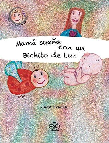Mamá sueña con un Bichito de Luz (El Viaje Del Bichito De Luz) por Judit Franch